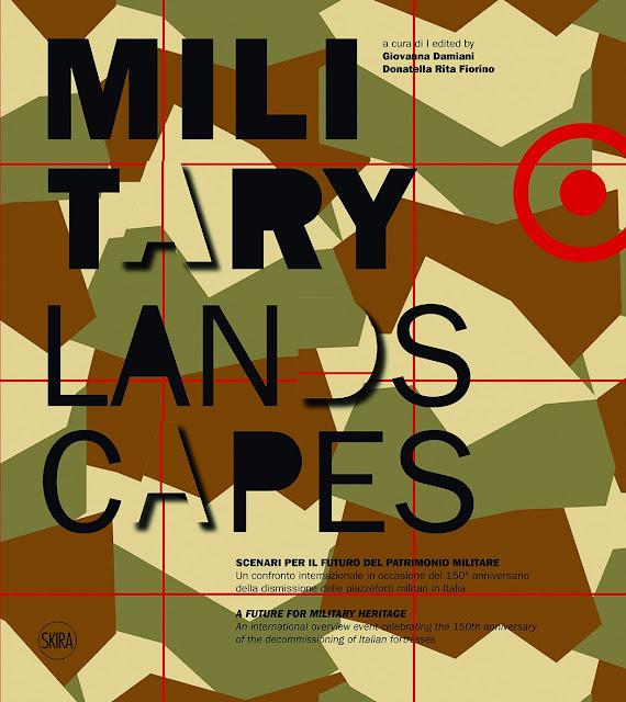 DAMIANI G., FIORINO D.R (Sous la direction) - Military landscapes. Scenari per il futuro del patrimonio militare - A future for military heritage.