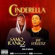 [Music]:Samorankz ft. Jaystreetz - Cinderella