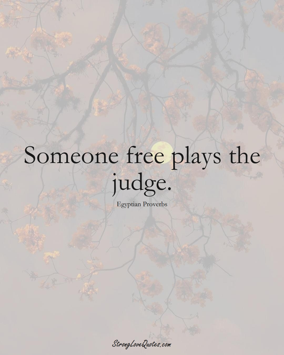 Someone free plays the judge. (Egyptian Sayings);  #MiddleEasternSayings