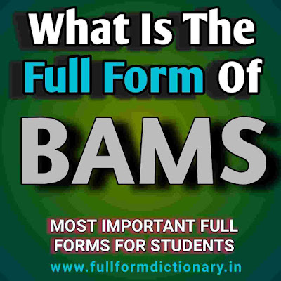 Full Form Of BAMS In Medical,  Full Form Of Bams, Bamcef Full Form, Full Form Of Bams In Medical, Long-form Of Bams, Bams Bhms, Full Form Of Bams Degree, What Is The Full Form Of Bams, Bams And Bhms, Full Form Of Bams Doctor, full form dictionary, full form directory