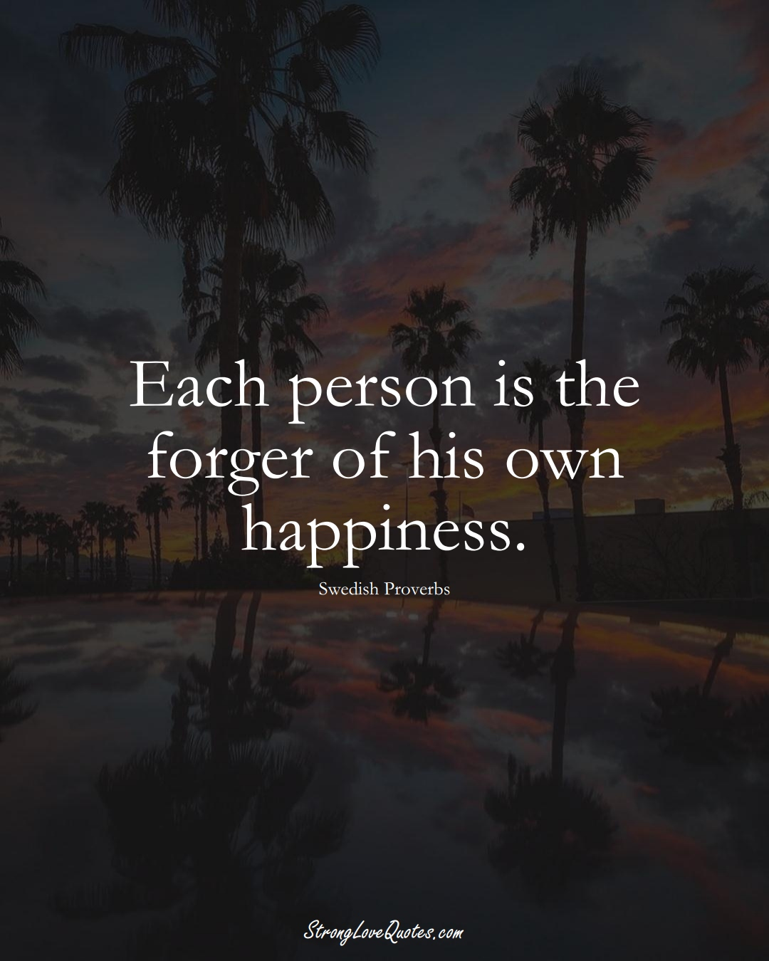 Each person is the forger of his own happiness. (Swedish Sayings);  #EuropeanSayings