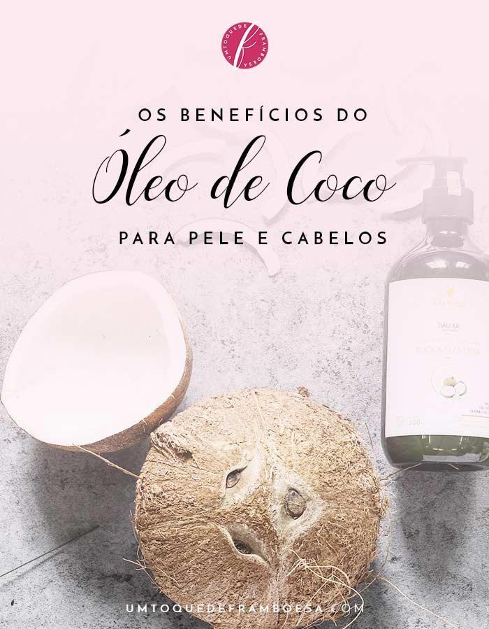 Conheça os benefícios do óleo de coco para pele e cabelos e como usar aproveitando ao máximo suas propriedades benéficas para a beleza