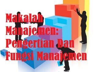 Makalah Manajemen Pengertian Dan Fungsi Manajemen