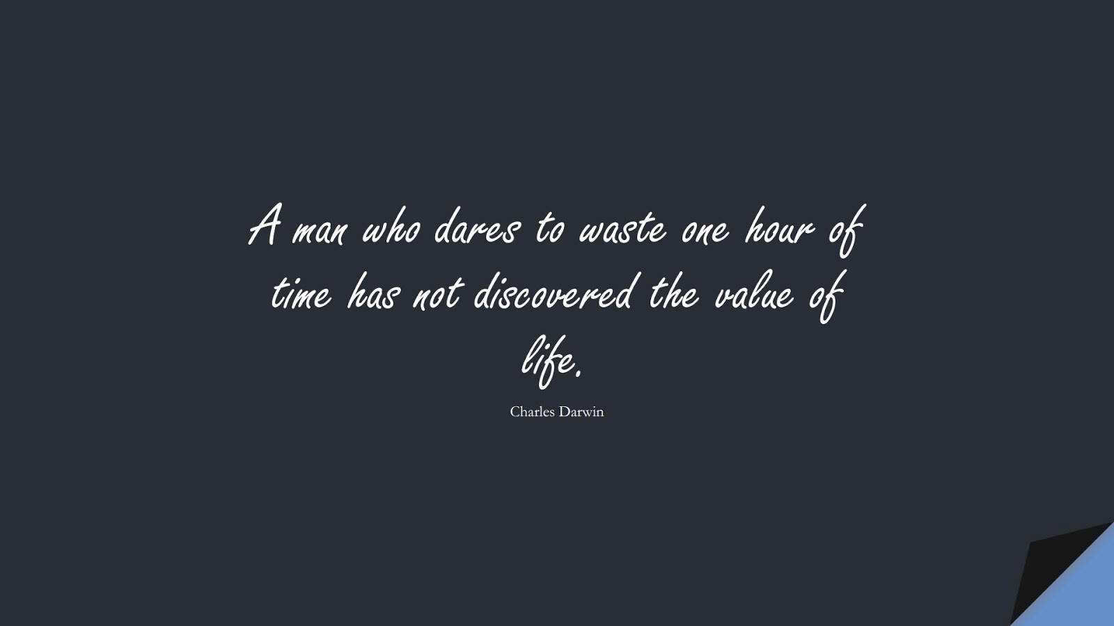 A man who dares to waste one hour of time has not discovered the value of life. (Charles Darwin);  #FamousQuotes