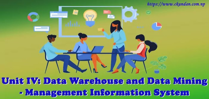 Unit IV: Data Warehouse and Data Mining - Management Information System