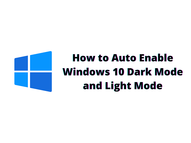 How to Auto Enable Windows 10 Dark Mode and Light Mode