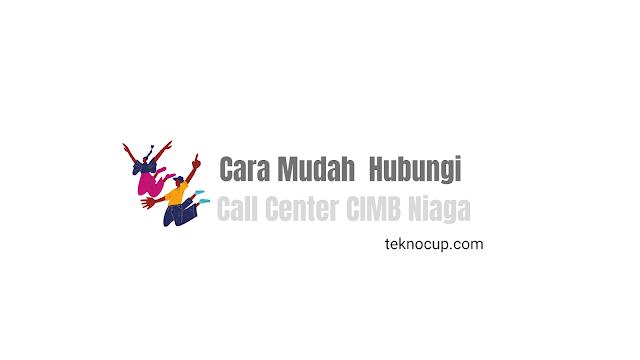 Beberapa Cara Mudah  Hubungi Call Center CIMB Niaga