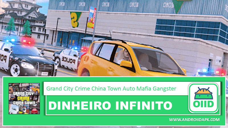 Grand City Crime China Town Auto Mafia Gangster v1.4   – APK MOD HACK – Dinheiro Infinito