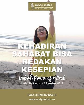 5 -Kehadiran Sahabat Bisa Redakan Kesepian - Rubrik Power of Mind - Santy Sastra - Radar Bali - Jawa Pos - Santy Sastra Public Speaking