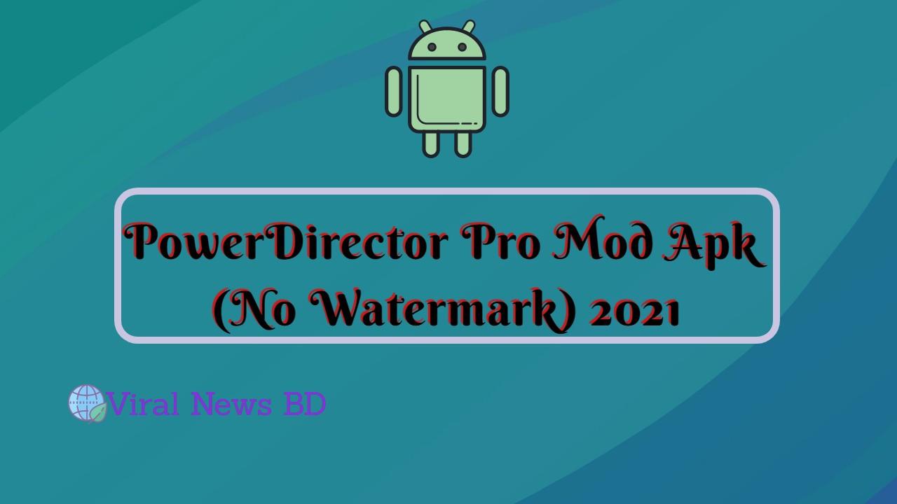 PowerDirector Pro Mod Apk (No Watermark) 2021