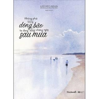 Không Phải Trong Dông Bão, Ta Đang Sống Những Ngày Sau Mưa ebook PDF-EPUB-AWZ3-PRC-MOBI