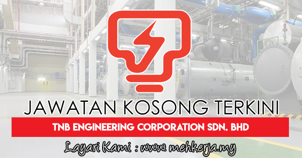Jawatan Kosong Terkini 2018 di TNB Engineering Corporation Sdn. Bhd
