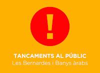 TANCAMENTS AL PÚBLIC: Les Bernardes i Banys àrabs