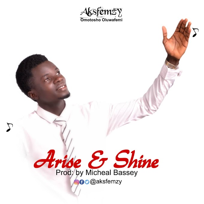 Gospel Music: Arise And Shine - AksFemzy