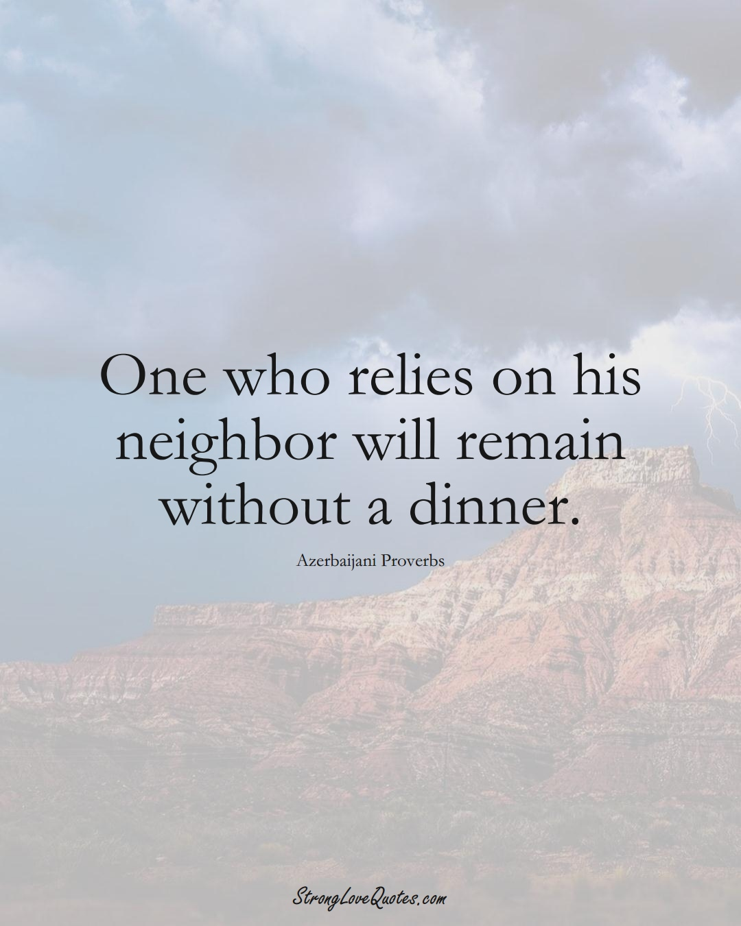 One who relies on his neighbor will remain without a dinner. (Azerbaijani Sayings);  #AsianSayings