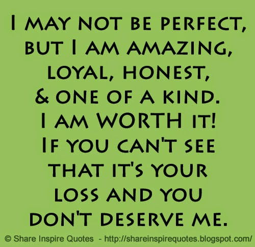I may not be perfect, but I am amazing, loyal, honest, & one ...