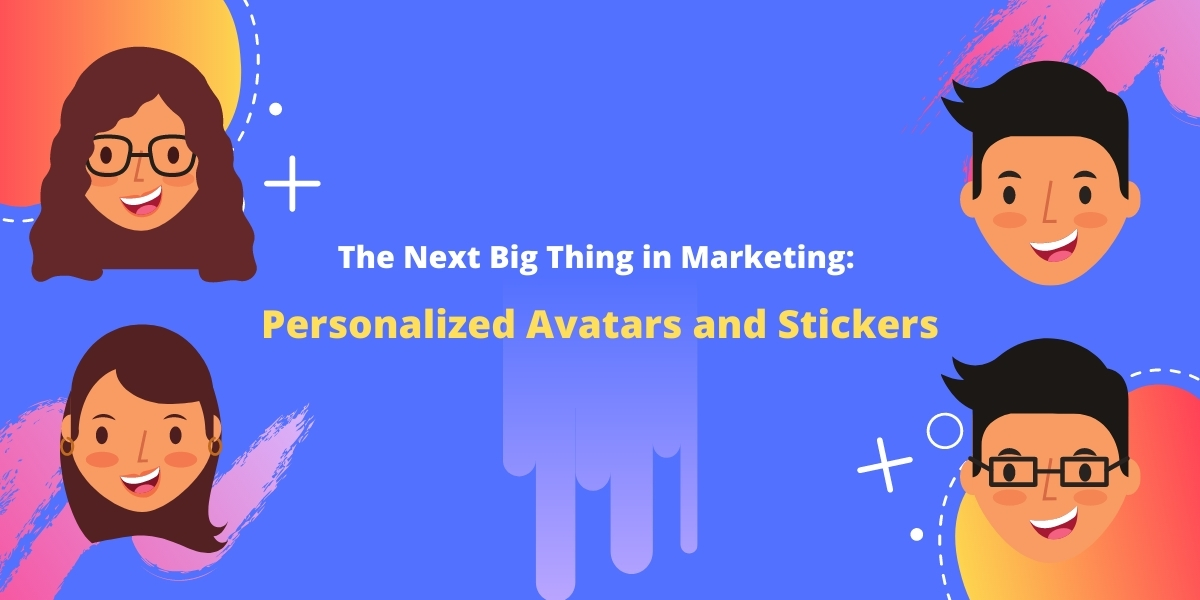 The Next Big Thing in Marketing: Personalized Avatars and Stickers
