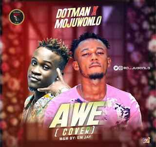 Dotman ft. Mojuwonlo - Awe (Cover)