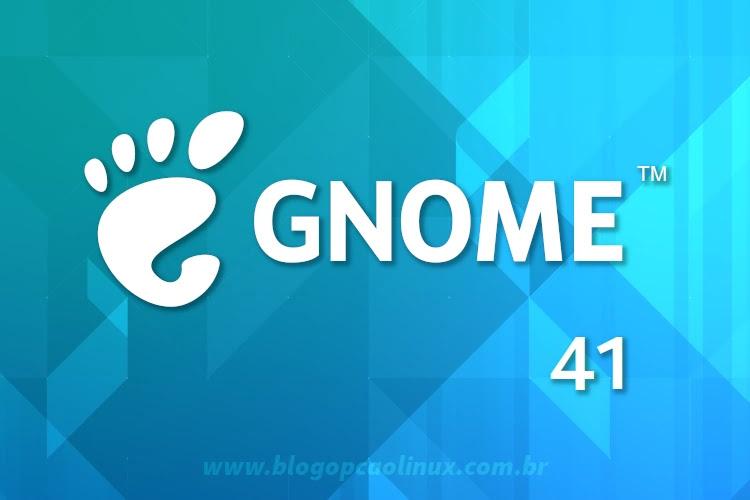 Lançado o GNOME 41, confira as novidades!