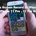 Cara Screen Record Di iPhone 11, iPhone 11 Pro , 11 Pro Max