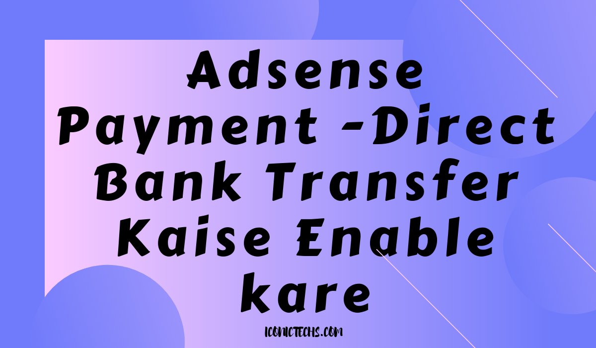 Adsense Payment -Direct Bank Transfer Kaise Enable kare