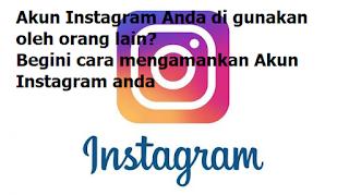 Cara Mengetahui Akun Instagram Anda di gunakan oleh orang lain? Begini cara mengamankan Akun Instagram anda