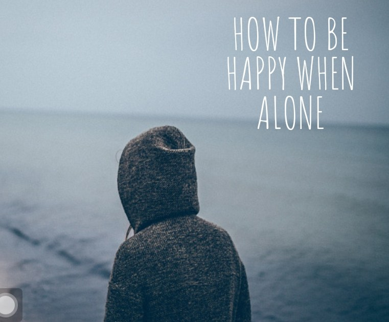 How To Be Happy When Alone