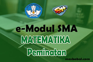 Download E-Modul Matematika Peminatan SMA Tahun Ajaran 2021-2022. E-Modul Pembelajaran Matematika Peminatan SMA Tahun Ajaran 2021-2022