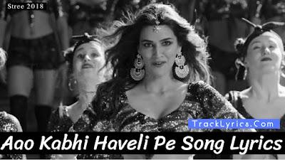 aao-kabhi-haveli-pe-song-lyrics-sung-by-badshah-feat-kriti-sanon-stree-shraddha-rajkummar