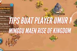 Tips buat Player umur 1 Minggu maen Rise Of Kingdom