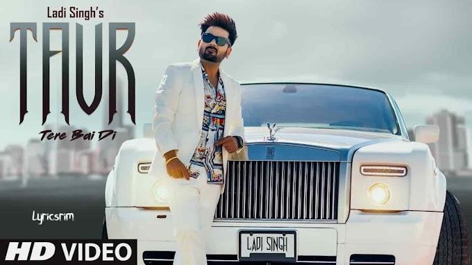 Taur Tere Bai Di Lyrics - Ladi Singh | New Punjabi Song