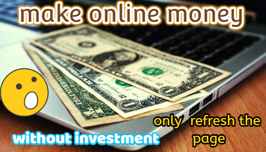 Make Money Online Only Refresh The Page