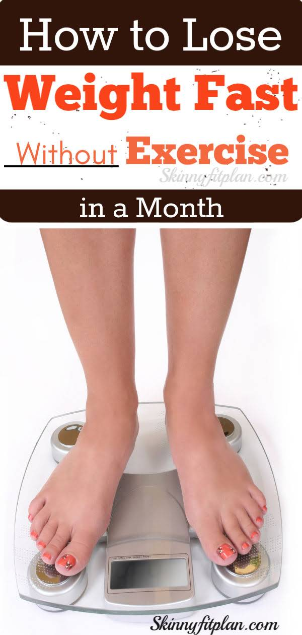 Quick Weight Loss How To Lose Weight In A Month Without Exercising