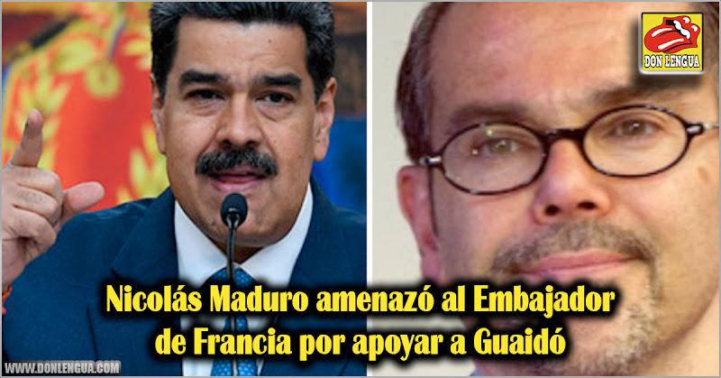 Nicolás Maduro amenazó al Embajador de Francia por apoyar a Guaidó