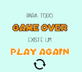 Pra todo game-over existe um play again