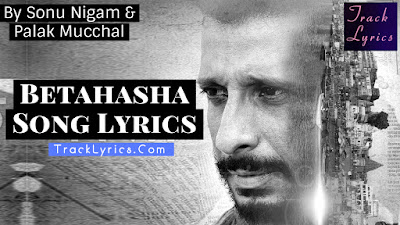 betahasha-song-lyrics-movie-kaashi-sonu-nigam-palak-muchhal-sharman-joshi