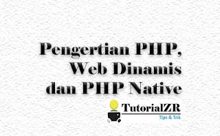 Pengertian PHP, Web Dinamis dan PHP Native