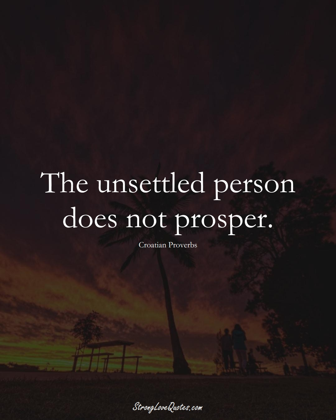 The unsettled person does not prosper. (Croatian Sayings);  #EuropeanSayings