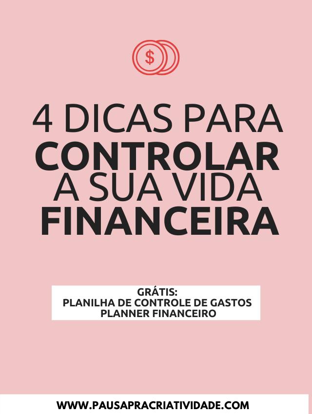 4 passos simples para controlar sua vida financeira