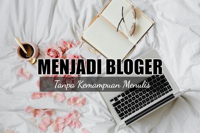 5 Cara Menjadi Bloger Tanpa Kemampuan Menulis