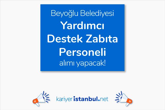 Beyoğlu Belediyesi 15 adet yardımcı destek zabıta personeli alımı yapacak. Detaylar kariyeristanbul.net'te!