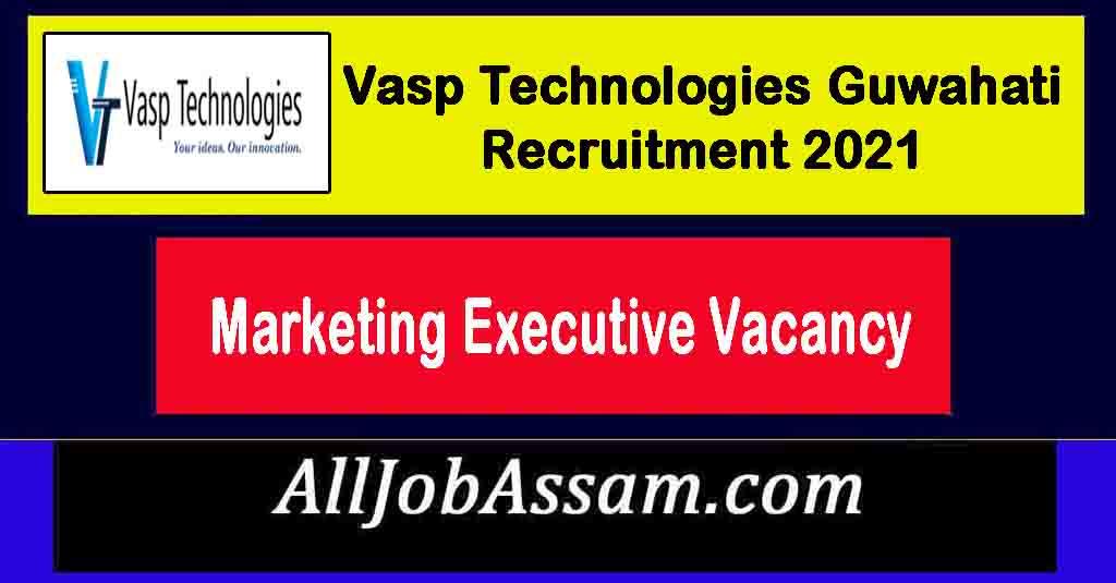 Vasp Technologies Guwahati Recruitment 2021