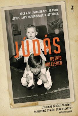 Astrid Holleeder – Júdás [Rács mögé juttatta a világ egyik legveszélyesebb bűnözőjét. A testvérét.] könyv borítója, megjelent a Libri Könyvkiadó gondozásában