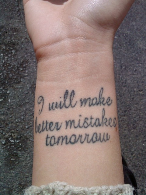 Tattoo: I will make better mistakes tomorrow