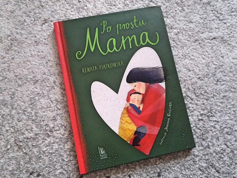 """Wzruszająco i prawdziwie o macierzyństwie: """"Po prostu mama"""" - Renata Piątkowska"""