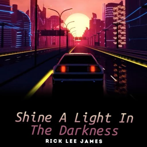 Shine a Light in the Darkness by Rick Lee James