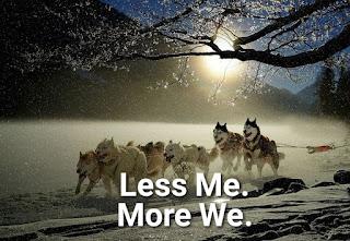 Less me More we.