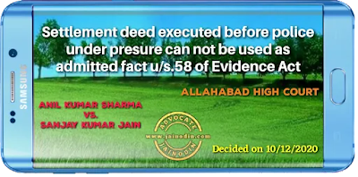 Settlement deed executed before police under presure can not be used as admitted fact u/s.58 of Evidence Act