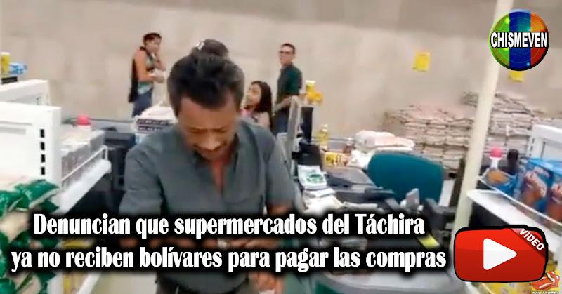 Denuncian que supermercados del Táchira ya no reciben bolívares para pagar las compras