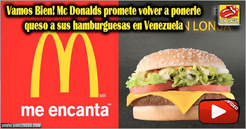 Vamos Bien! Mc Donalds promete volver a ponerle queso a sus hamburguesas en Venezuela
